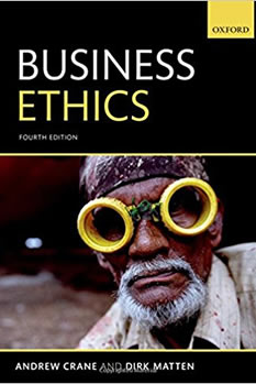 Andrew Crane & Dirk Matten, Business Ethics: Managing Corporate Citizenship and Sustainability in the Age of Globalization