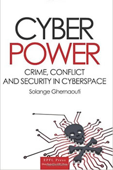 Solange Ghernaouti-Helie, Cyber Power: Crime, Conflict and Security in Cyberspace