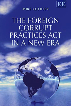 Mike Koehler, The Foreign Corrupt Practices Act in a New Era
