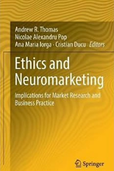 Andrew R. Thomas & N.Al. Pop & Ana Maria Iorga & Cristian Ducu, Ethics and Neuromarketing: Implications for Market Research and Business Practice